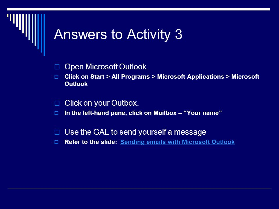 Answers to Activity 3 Open Microsoft Outlook. Click on your Outbox.