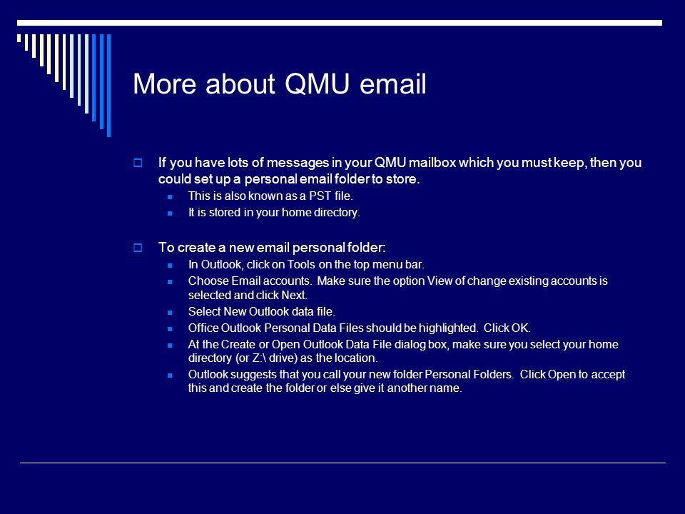 More about QMU email If you have lots of messages in your QMU mailbox which you must keep, then you could set up a personal email folder to store.