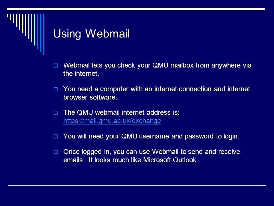 Using Webmail Webmail lets you check your QMU mailbox from anywhere via the internet.