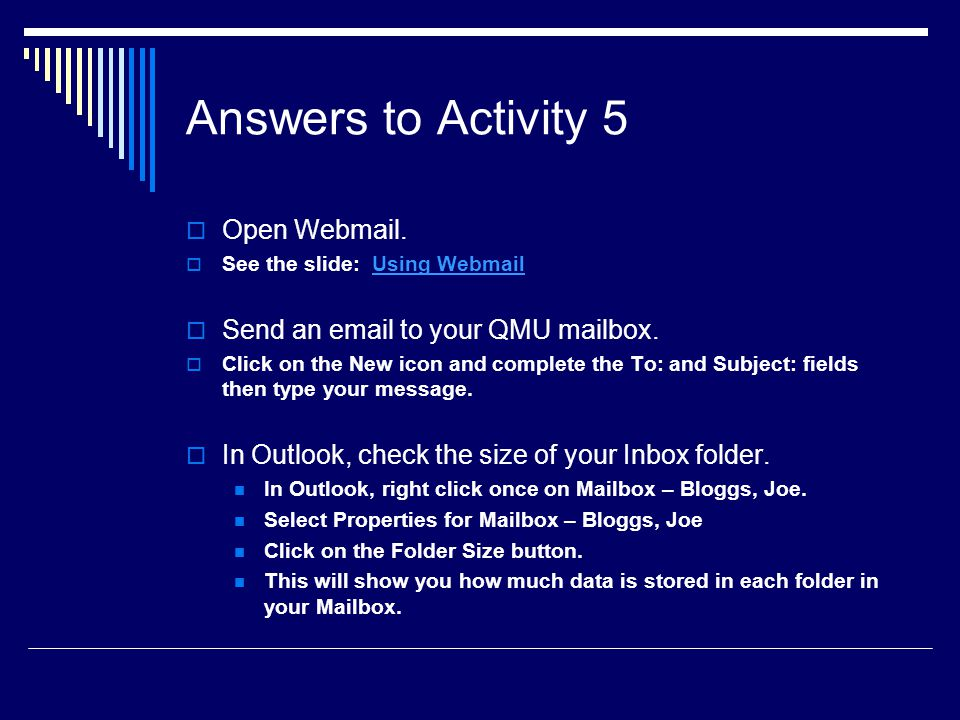 Answers to Activity 5 Open Webmail. Send an  to your QMU mailbox.