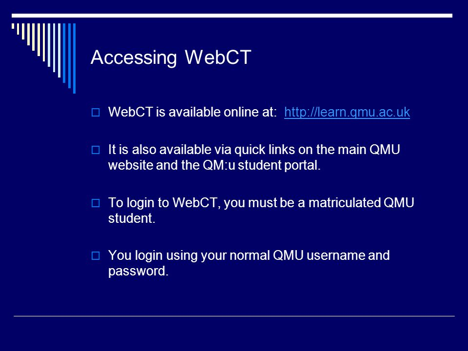 Accessing WebCT WebCT is available online at: http://learn.qmu.ac.uk