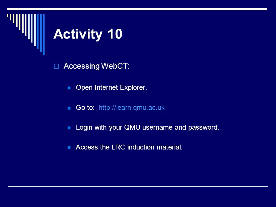 Activity 10 Accessing WebCT: Open Internet Explorer.
