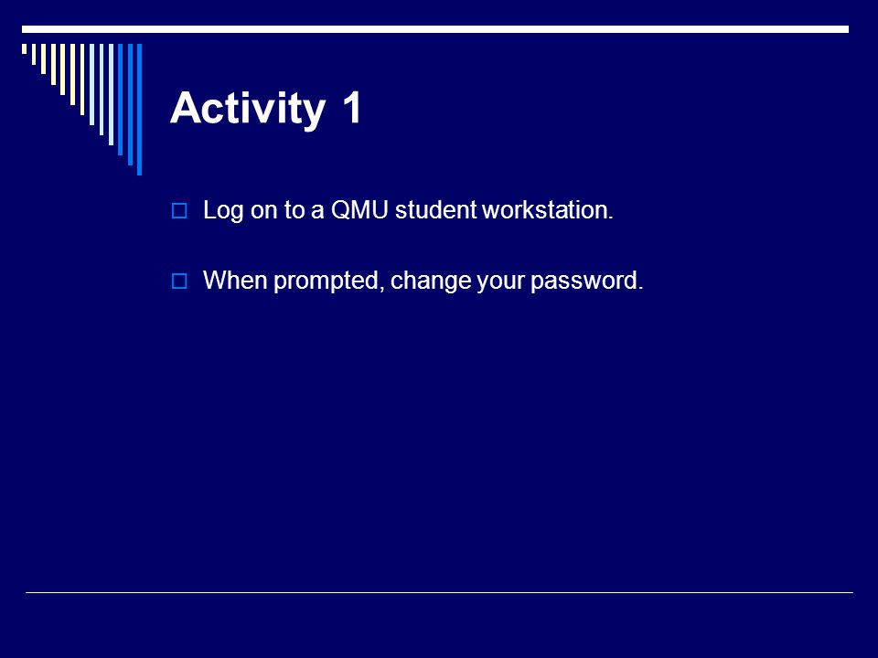 Activity 1 Log on to a QMU student workstation.