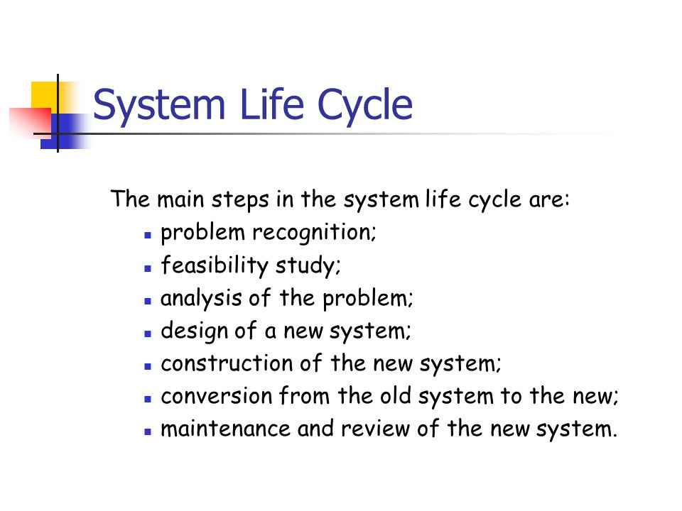 System Life Cycle The main steps in the system life cycle are: