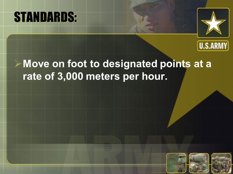 STANDARDS: Move on foot to designated points at a rate of 3,000 meters per hour.