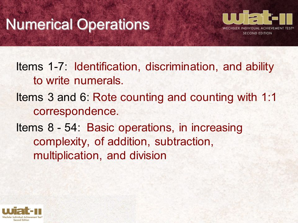 Numerical Operations Items 1-7: Identification, discrimination, and ability to write numerals.
