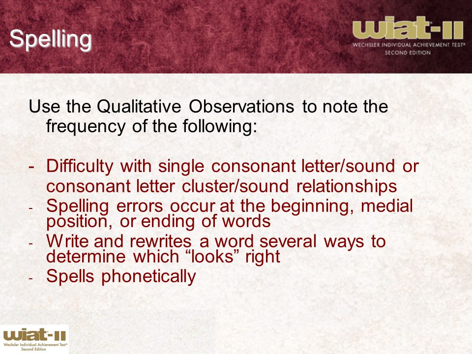 Spelling Use the Qualitative Observations to note the frequency of the following: - Difficulty with single consonant letter/sound or.