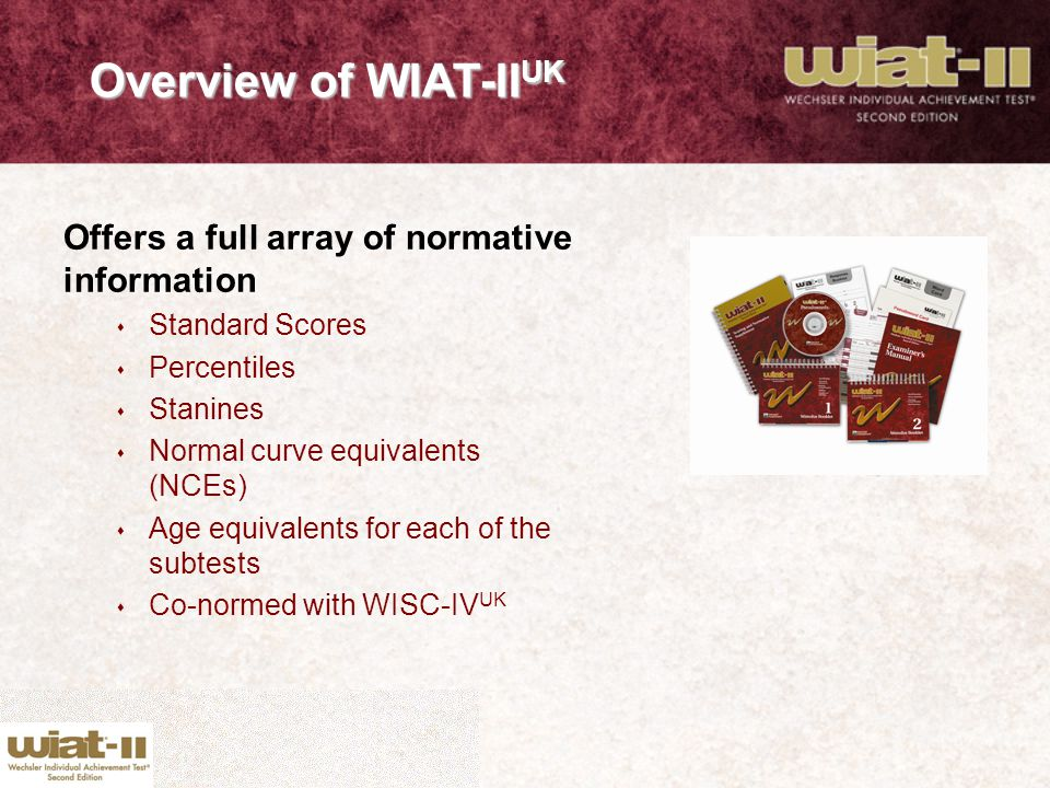 Overview of WIAT-IIUK Offers a full array of normative information