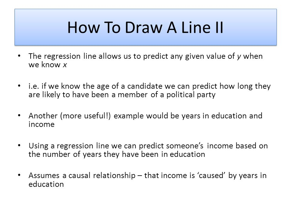 How To Draw A Line II The regression line allows us to predict any given value of y when we know x.