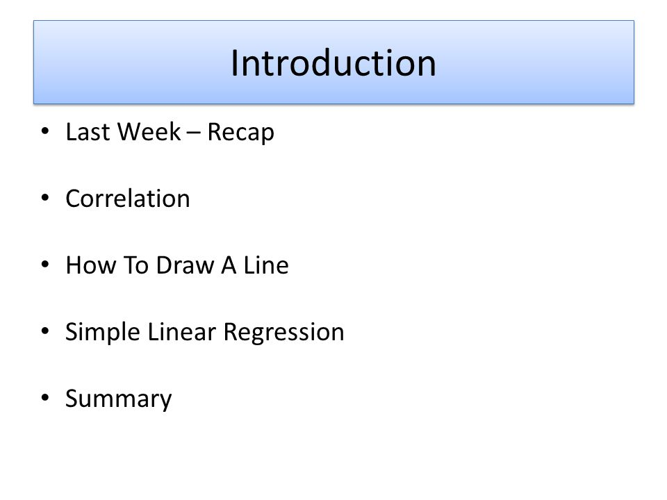 Introduction Last Week – Recap Correlation How To Draw A Line