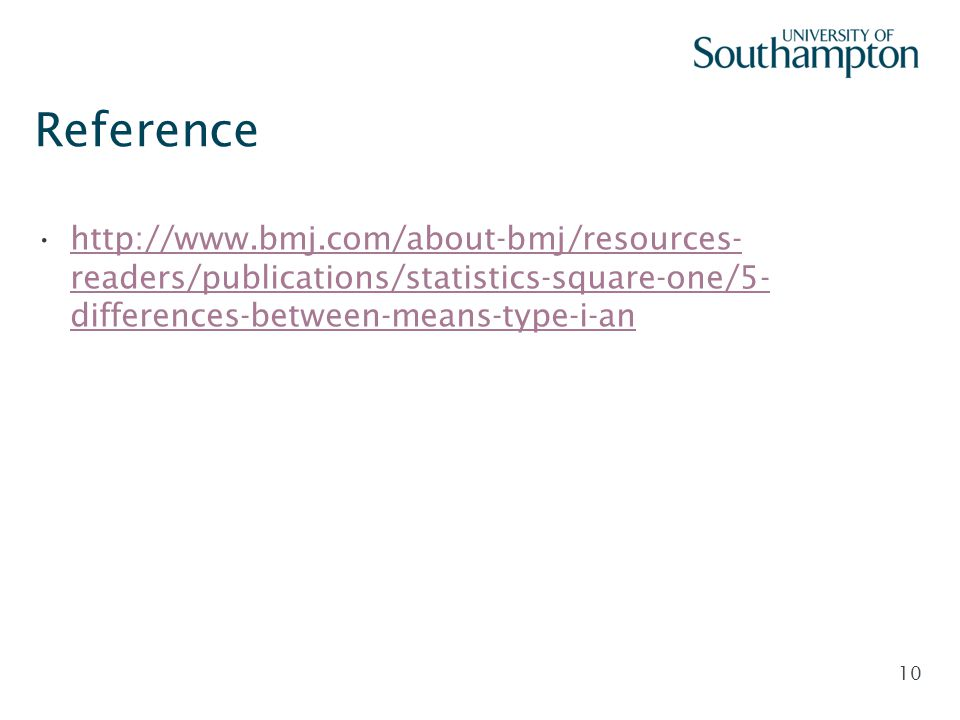 Reference http://www.bmj.com/about-bmj/resources- readers/publications/statistics-square-one/5- differences-between-means-type-i-an.