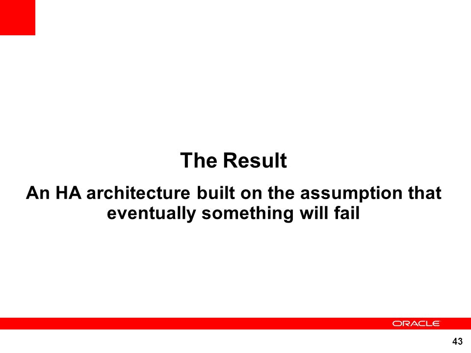 The Result An HA architecture built on the assumption that eventually something will fail 43