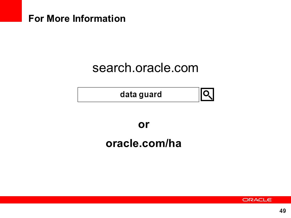 search.oracle.com or oracle.com/ha For More Information data guard 49