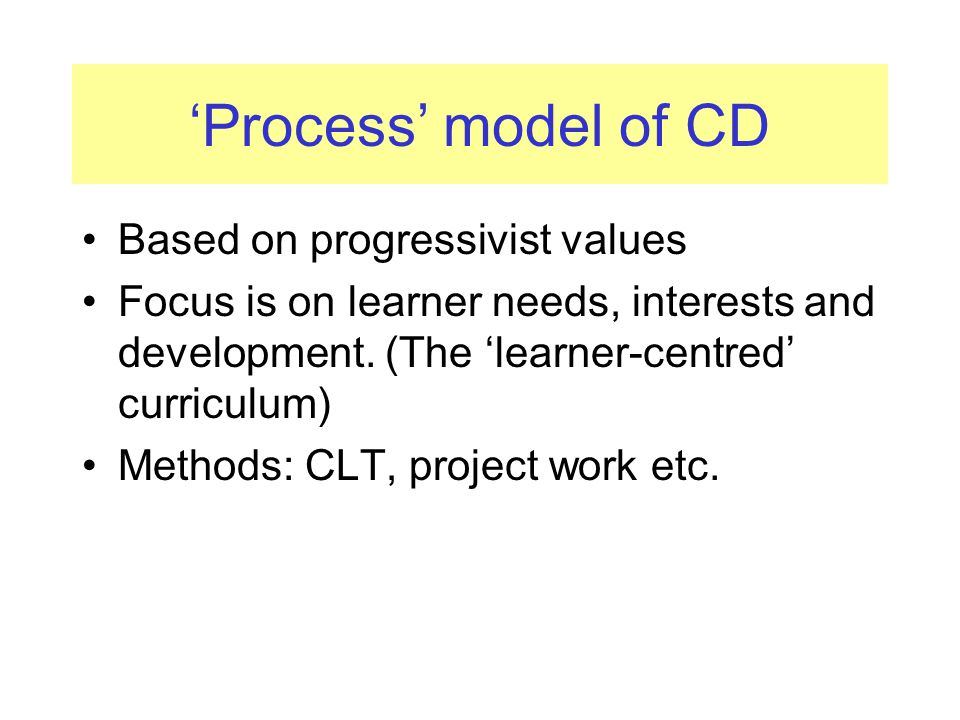 'Process' model of CD Based on progressivist values