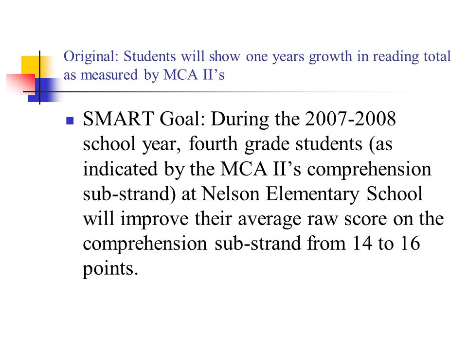 Original: Students will show one years growth in reading total as measured by MCA II's
