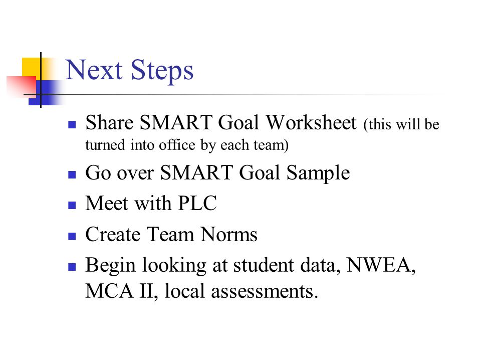 Next Steps Share SMART Goal Worksheet (this will be turned into office by each team) Go over SMART Goal Sample.