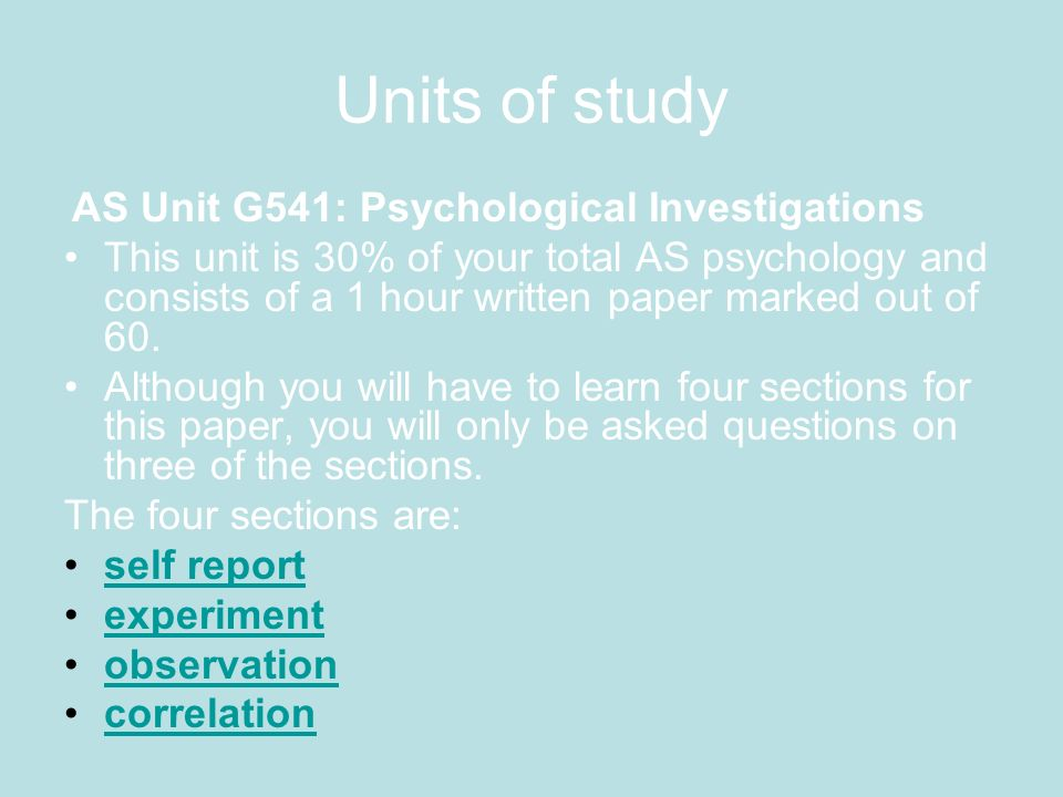 Units of study AS Unit G541: Psychological Investigations.
