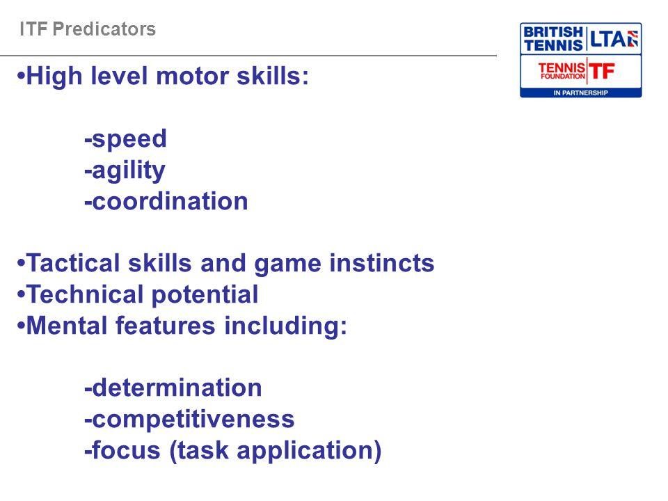 •High level motor skills: -speed -agility -coordination