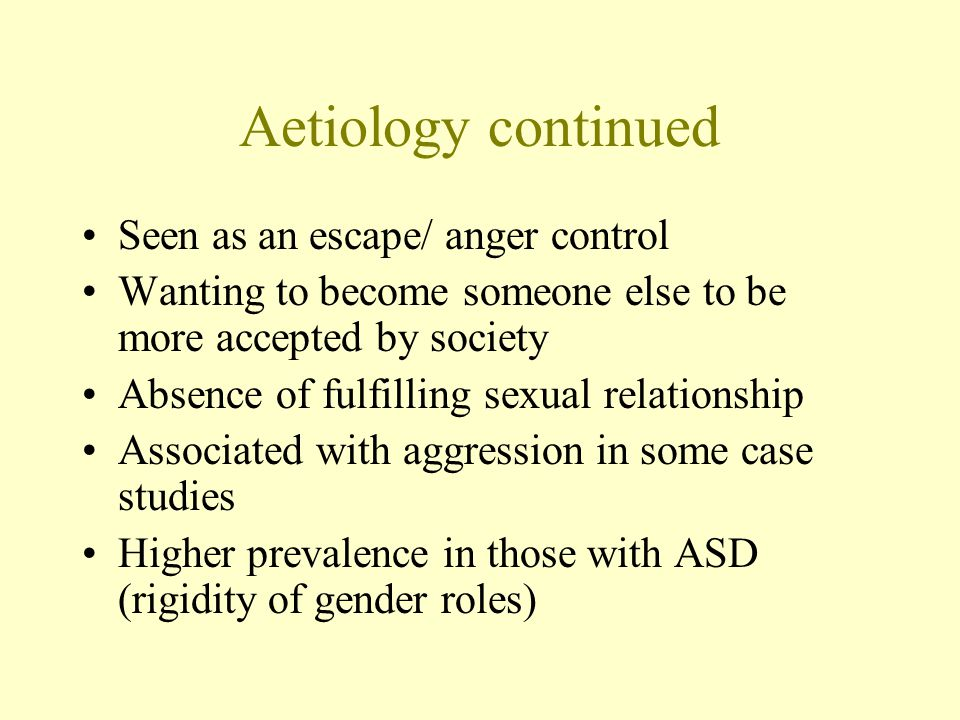 Aetiology continued Seen as an escape/ anger control