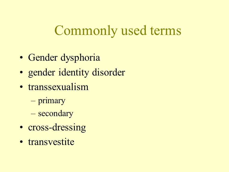 Commonly used terms Gender dysphoria gender identity disorder