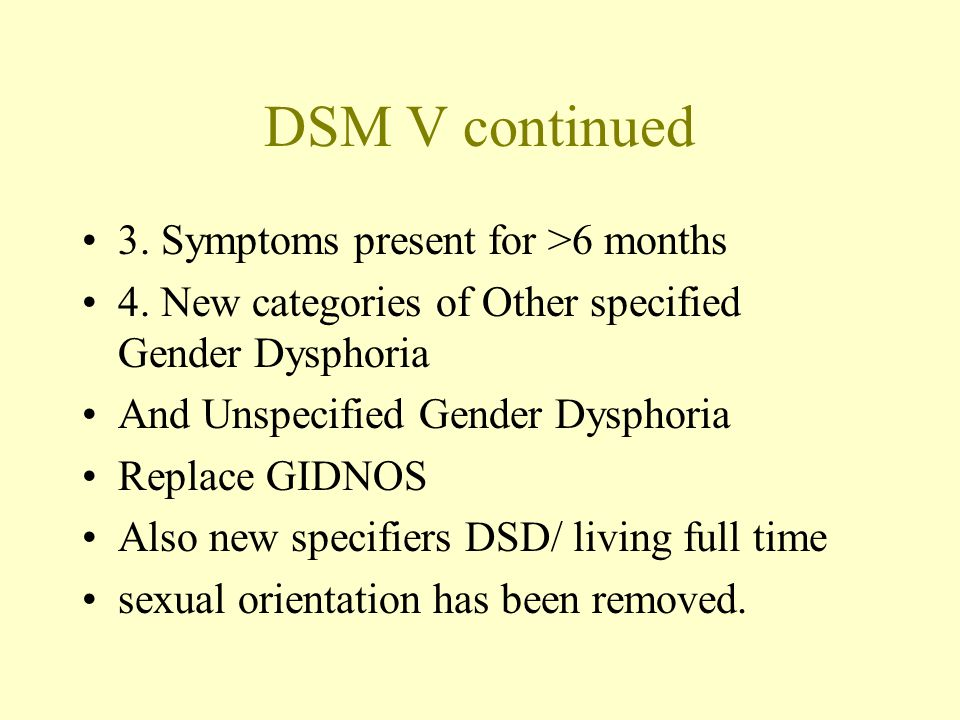 DSM V continued 3. Symptoms present for >6 months