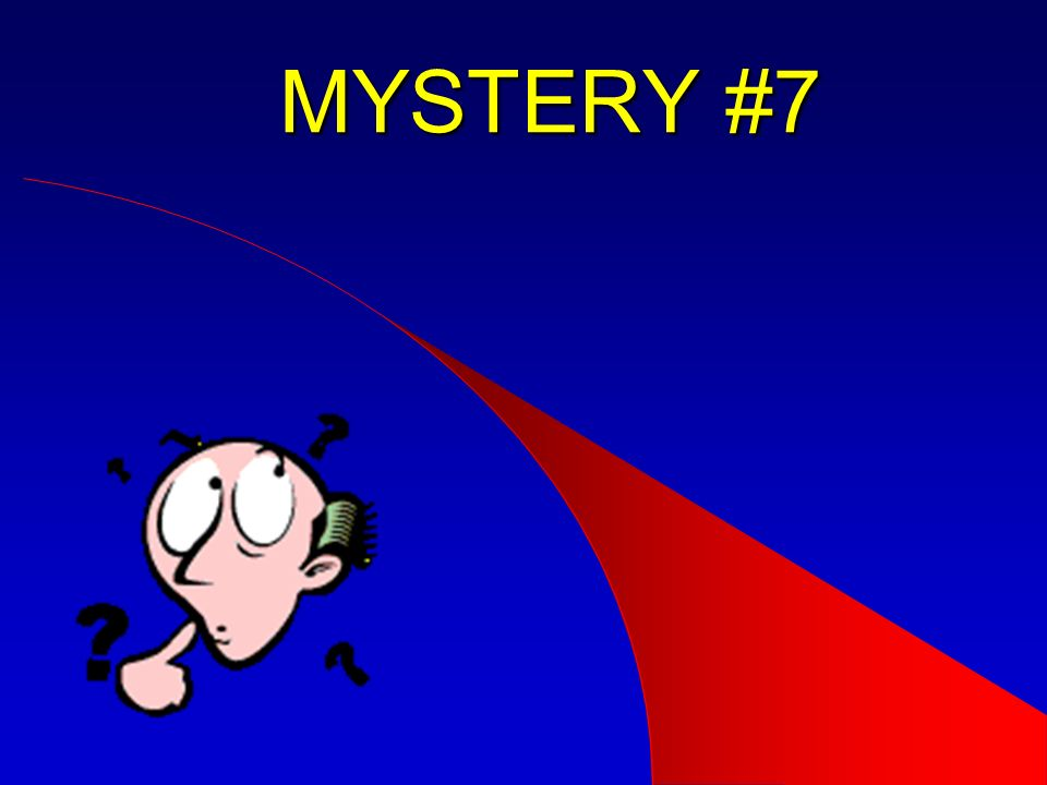 MYSTERY #7 Mystery #7 coming up.