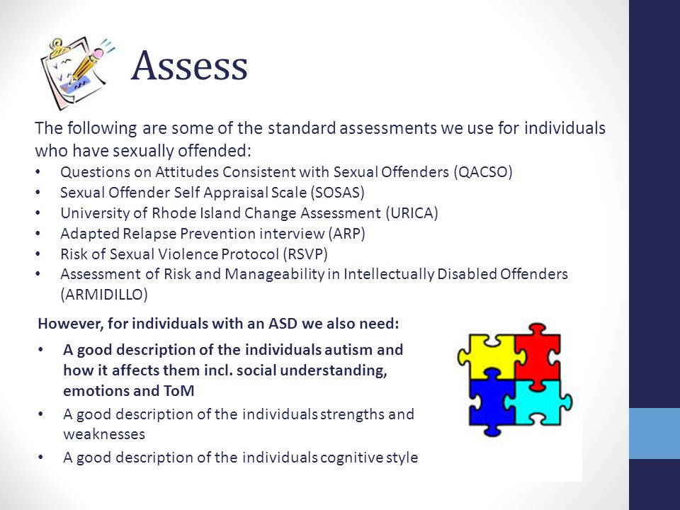 Assess The following are some of the standard assessments we use for individuals who have sexually offended: