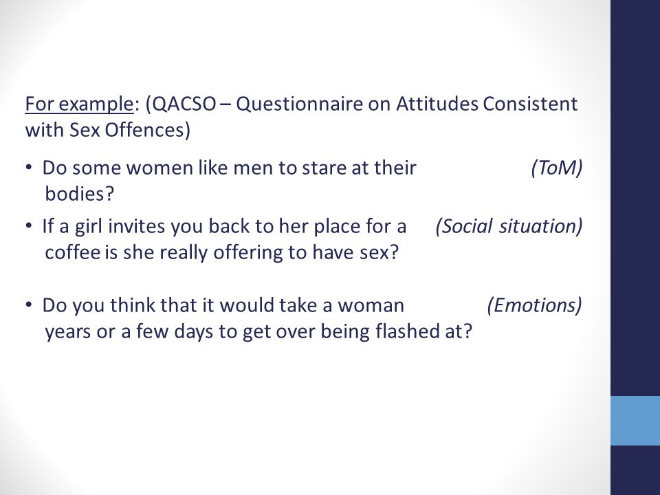 For example: (QACSO – Questionnaire on Attitudes Consistent with Sex Offences)