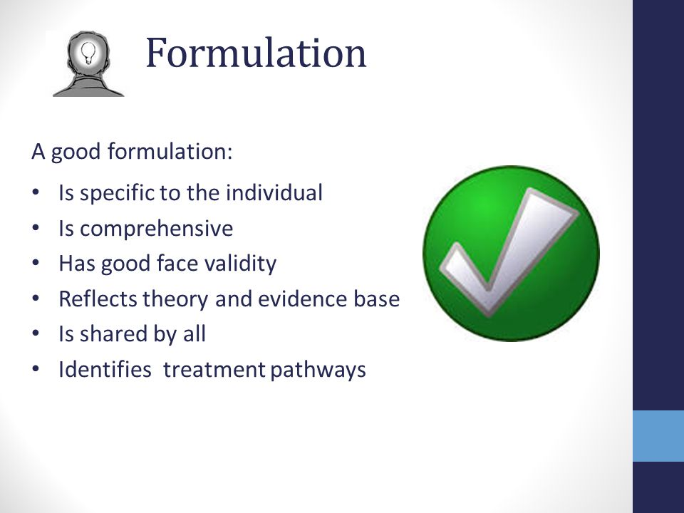 Formulation A good formulation: Is specific to the individual