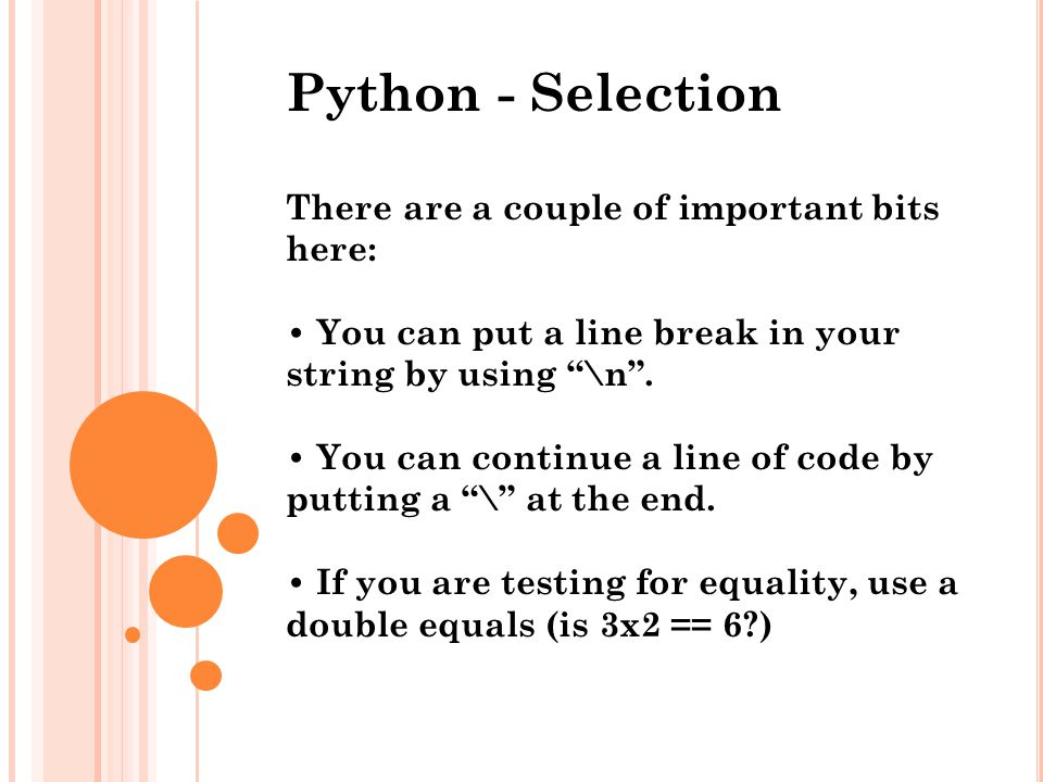 Python - Selection There are a couple of important bits here: