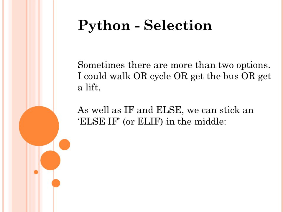 Python - Selection Sometimes there are more than two options. I could walk OR cycle OR get the bus OR get a lift.