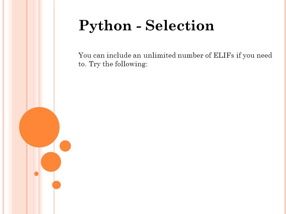 Python - Selection You can include an unlimited number of ELIFs if you need to. Try the following:
