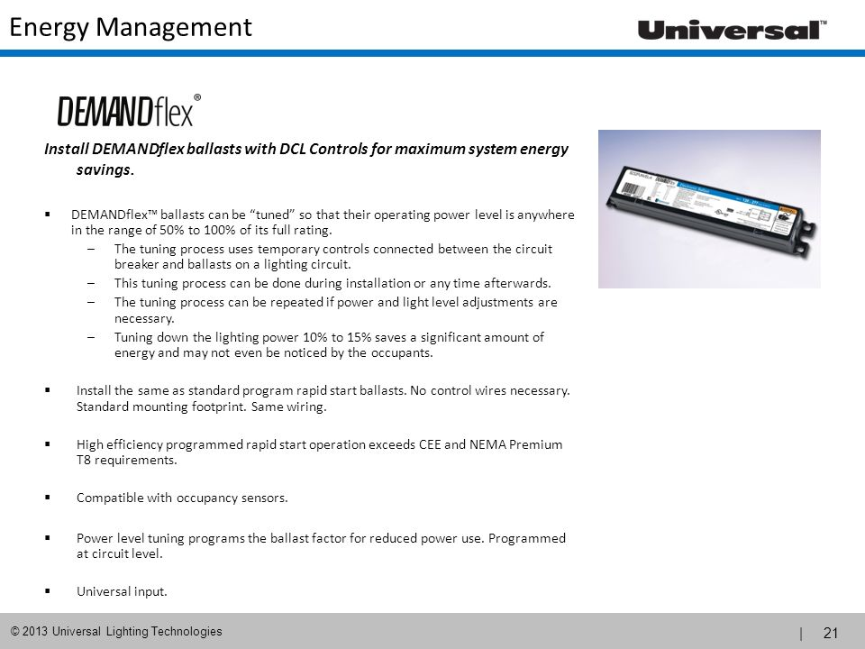 Energy Management Install DEMANDflex ballasts with DCL Controls for maximum system energy savings.