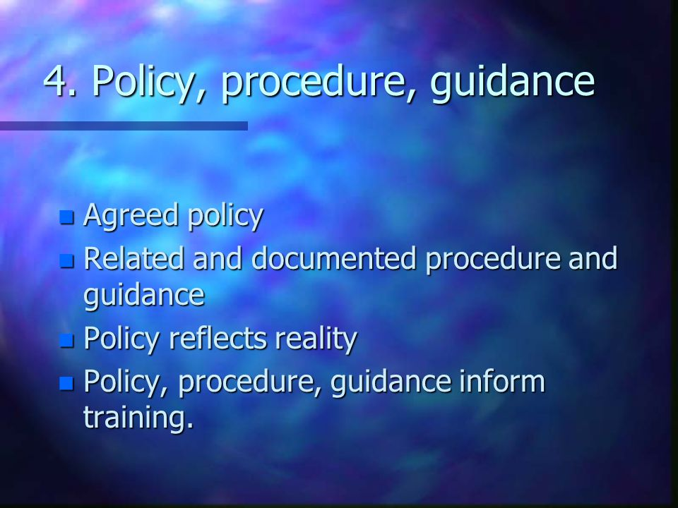 4. Policy, procedure, guidance