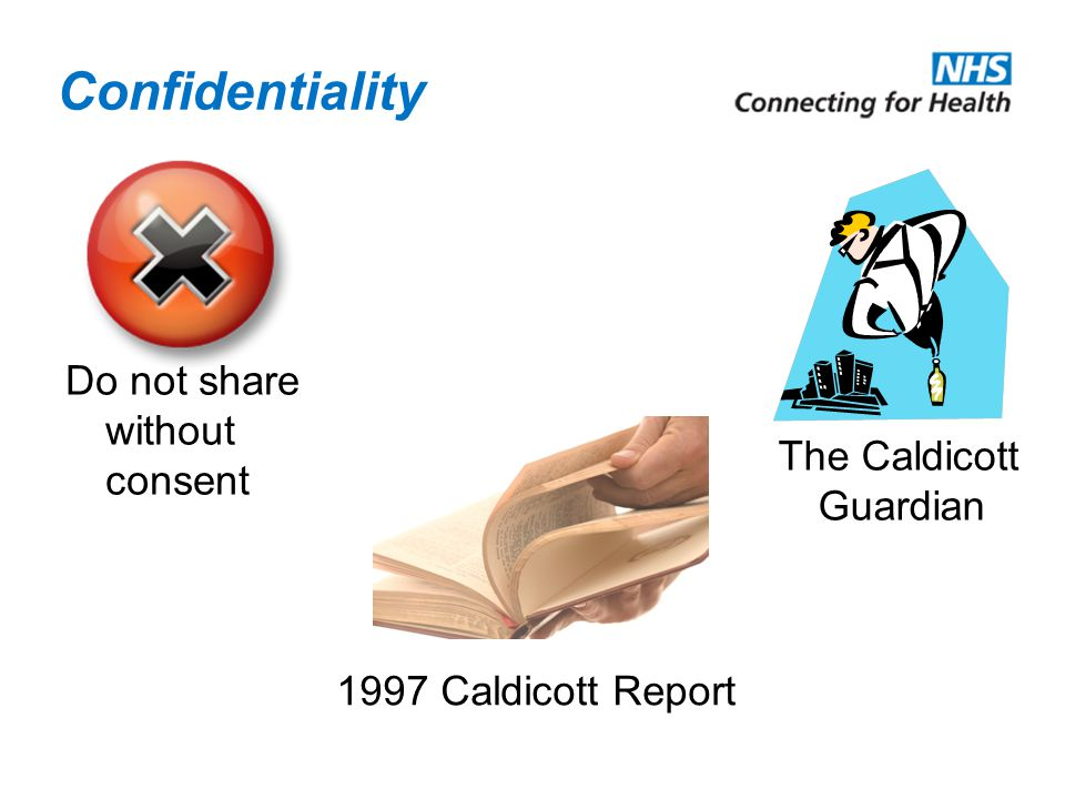 Confidentiality Do not share without consent The Caldicott Guardian