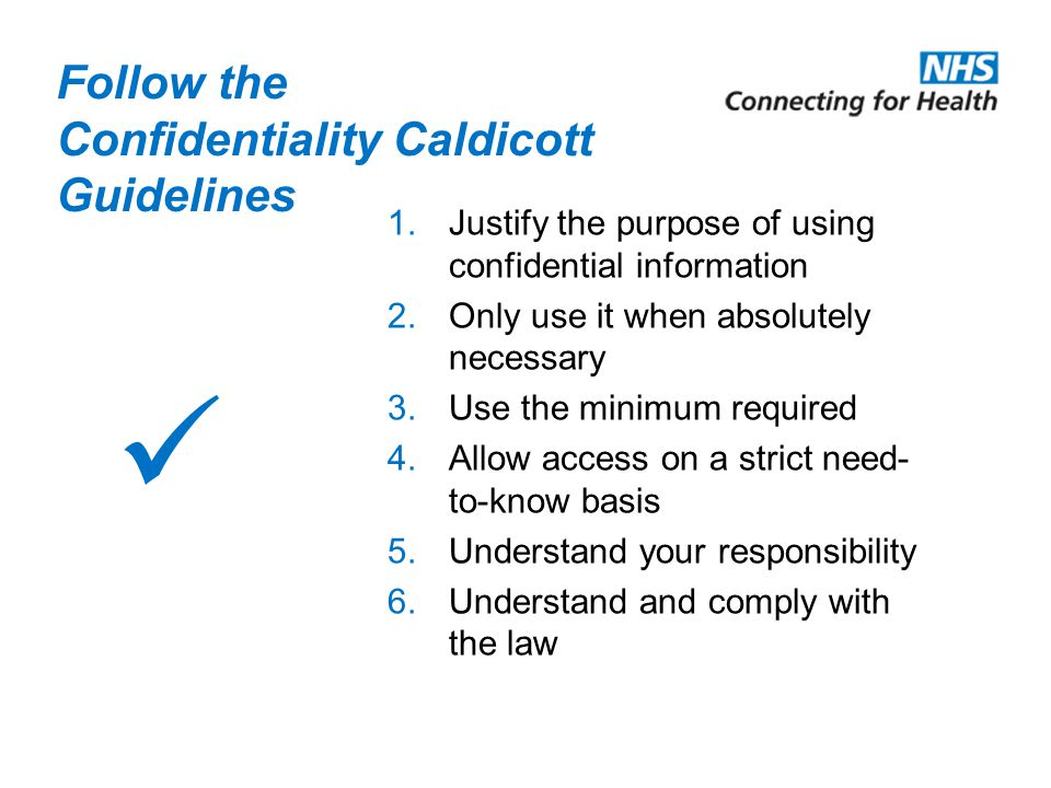 Follow the Confidentiality Caldicott Guidelines