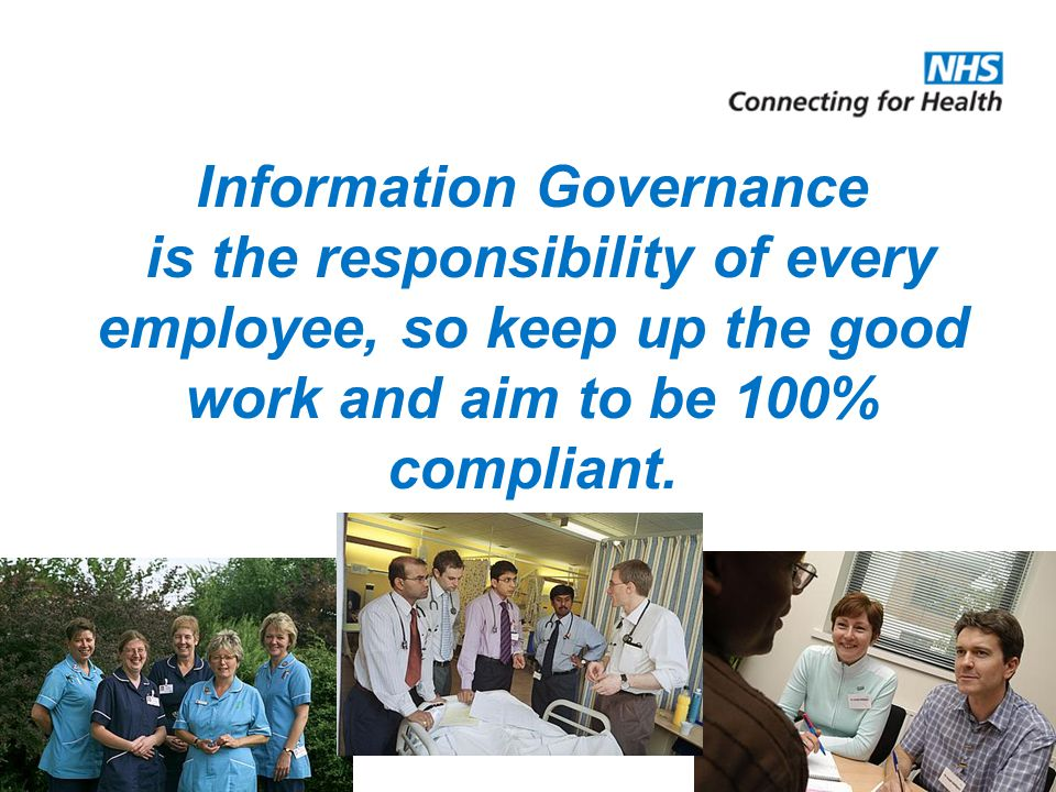 Information Governance is the responsibility of every employee, so keep up the good work and aim to be 100% compliant.