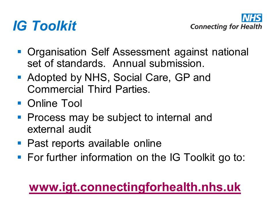 IG Toolkit Organisation Self Assessment against national set of standards. Annual submission.