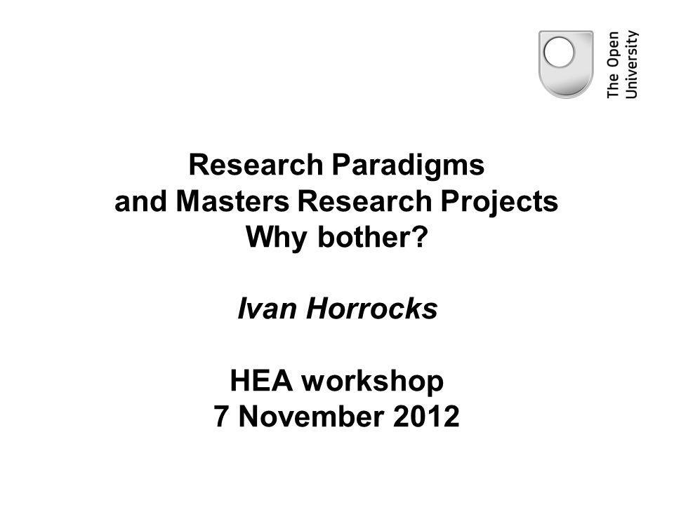Research Paradigms and Masters Research Projects Why bother