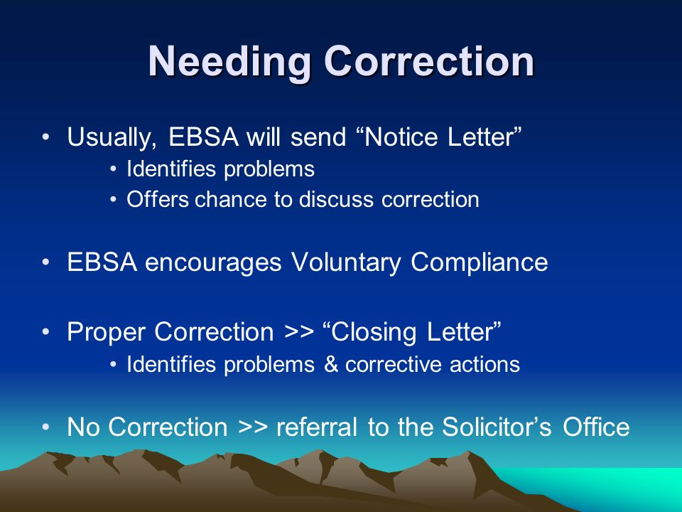 Needing Correction Usually, EBSA will send Notice Letter