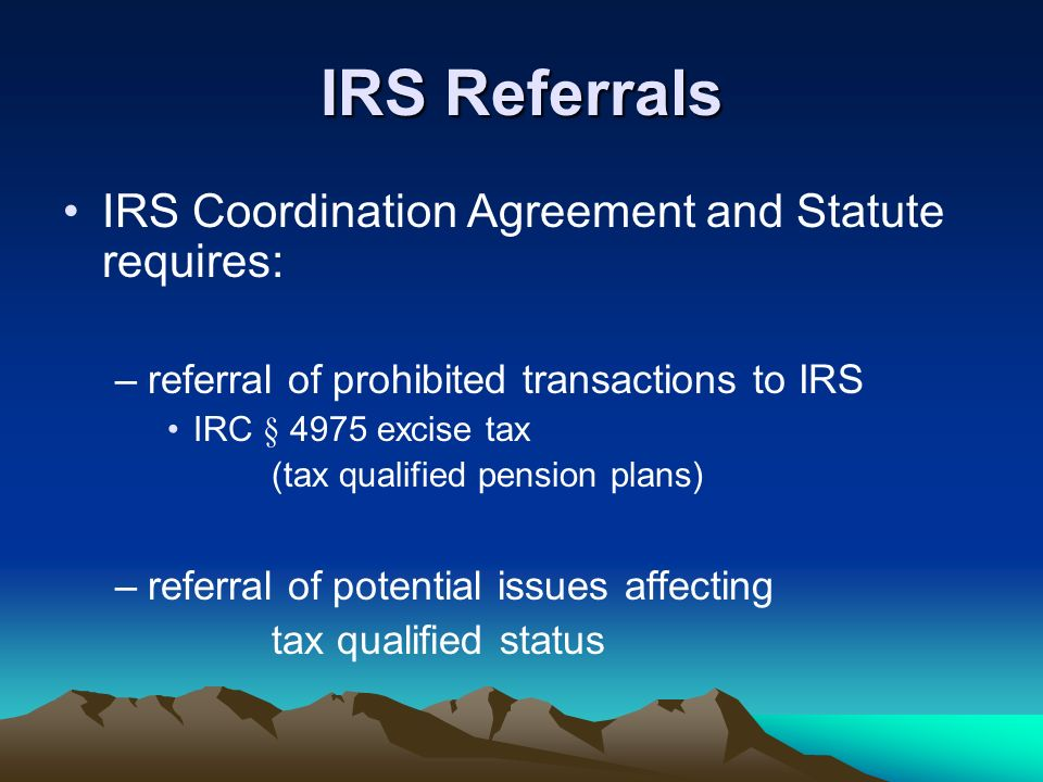 IRS Referrals IRS Coordination Agreement and Statute requires: