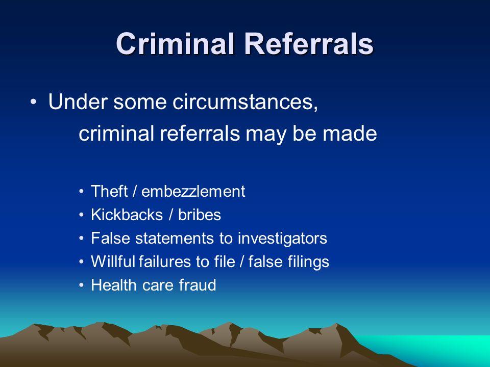 Criminal Referrals Under some circumstances,