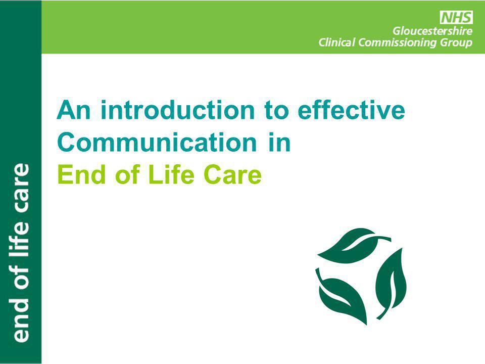 An introduction to effective Communication in End of Life Care