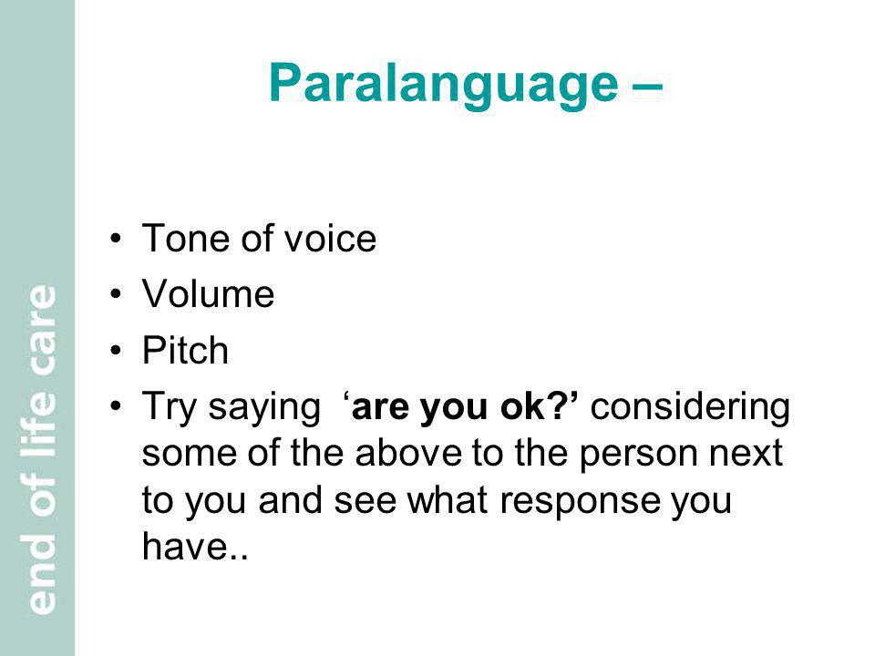 Paralanguage – Tone of voice Volume Pitch