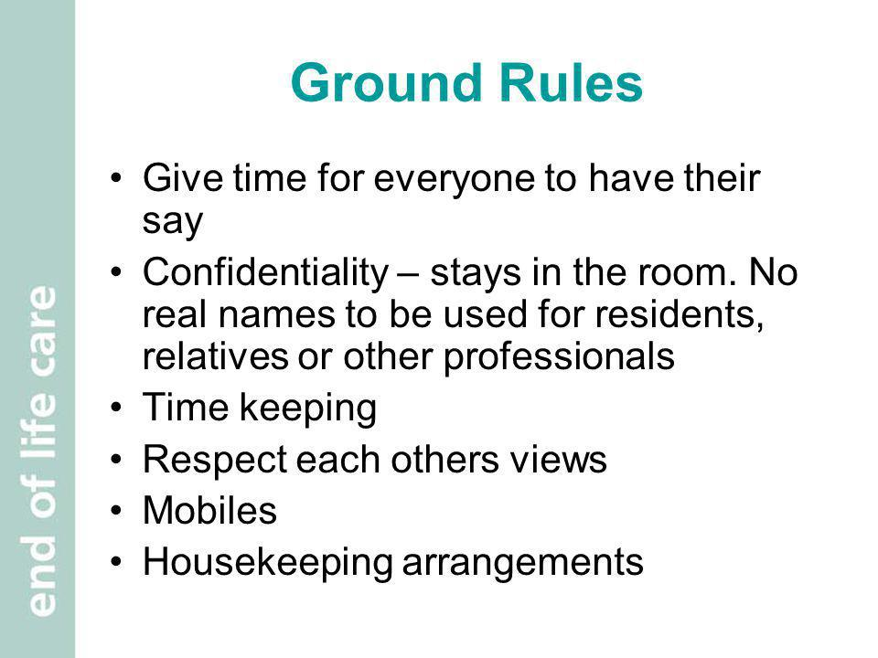 Ground Rules Give time for everyone to have their say