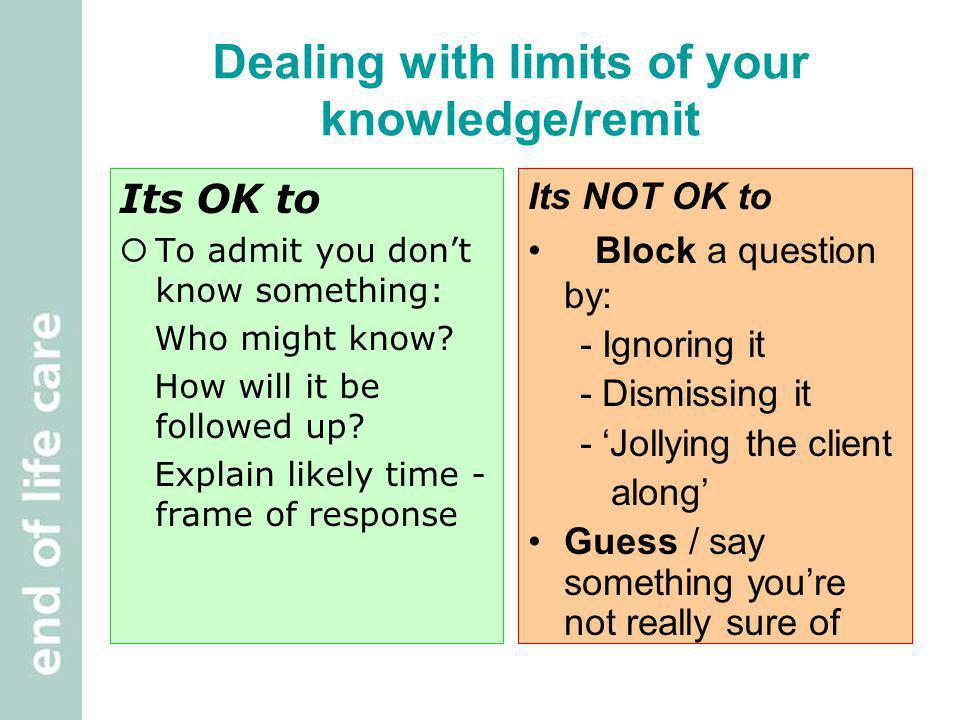 Dealing with limits of your knowledge/remit