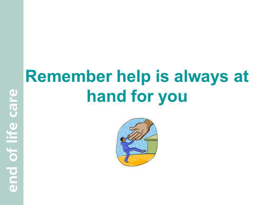 Remember help is always at hand for you