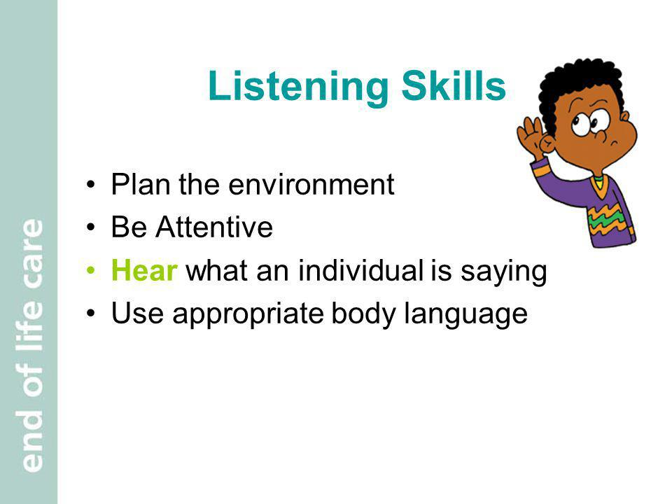 Listening Skills Plan the environment Be Attentive