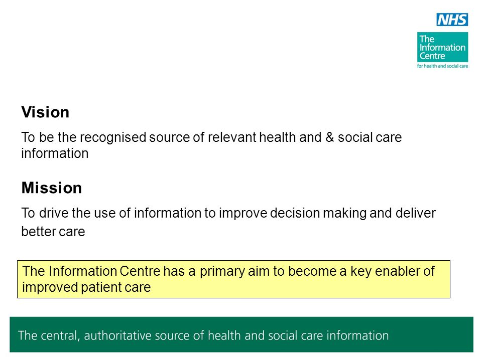 Vision To be the recognised source of relevant health and & social care information Mission.