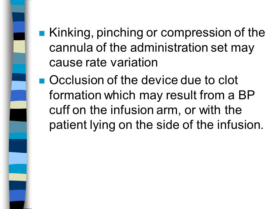 Kinking, pinching or compression of the cannula of the administration set may cause rate variation